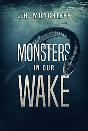 Monsters in Our Wake- J.H. Moncreif