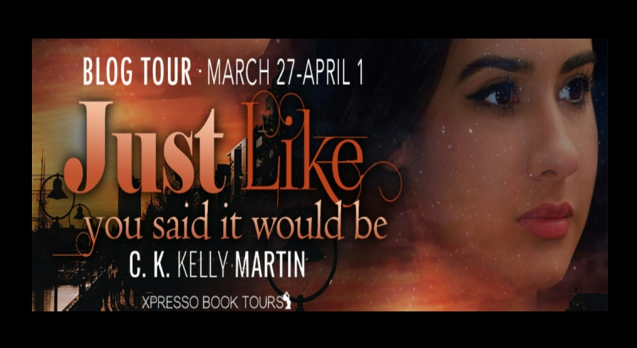 Just Like You Said it Would Be- C.K. Kelly Martin- Blog Tour