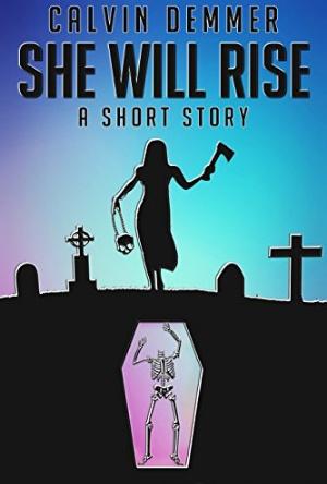 She Will Rise- Calvin Demmer- Short Story